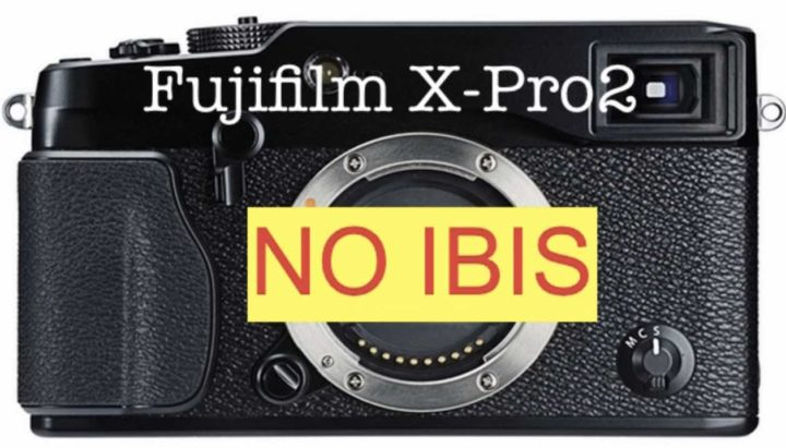 No IBIS for the Fujifilm X-Pro2    and why CaNikon say it's