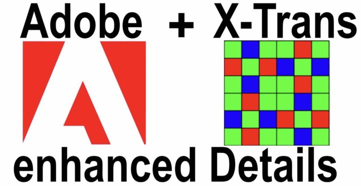 ADOBE Improves Detail Rendering for FUJIFILM X-Trans RAW Files in Camera RAW 11.2