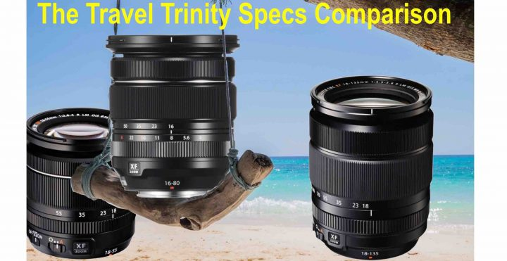 The Travel Trinity: Fujinon XF 16-80mmF4 vs XF 18-55mm vs XF