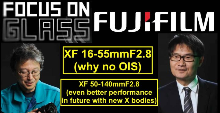Focus On Glass: Fujinon XF 50-140mmF2.8 Even Better with Future X Bodies and Why no OIS on XF 16-55mmF2.8 - Fuji Rumors