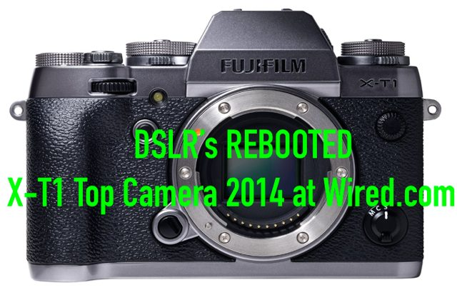 """""""DSLRs REBOOTED"""" :: Wired.com Declares Fujifilm X-T1 Best New Camera Of 2014!"""